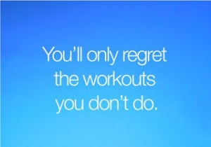 regret the workout you dont do