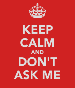keep-calm-and-don-t-ask-me