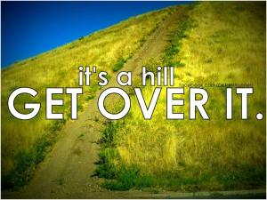 its-a-hill-get-over-it