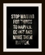 Go-Out-and-Make-Things-Happen