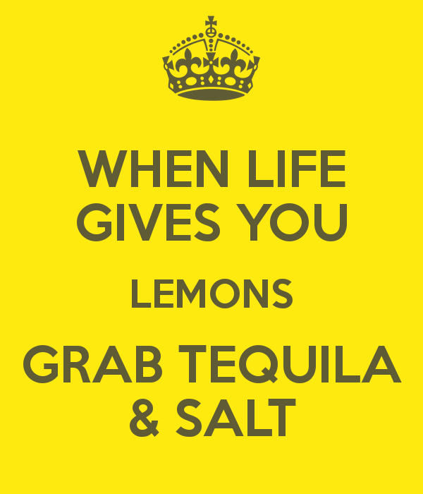when-life-gives-you-lemons-grab-tequila-salt-6